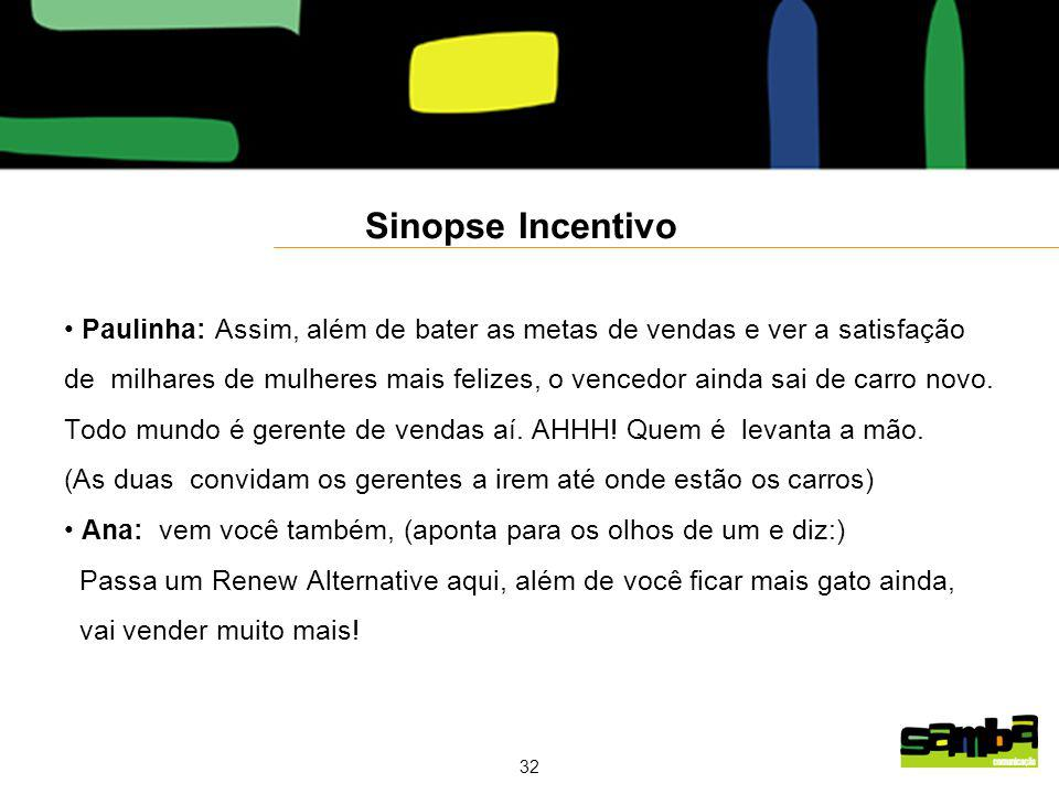 Sinopse Incentivo Paulinha: Assim, além de bater as metas de vendas e ver a satisfação.