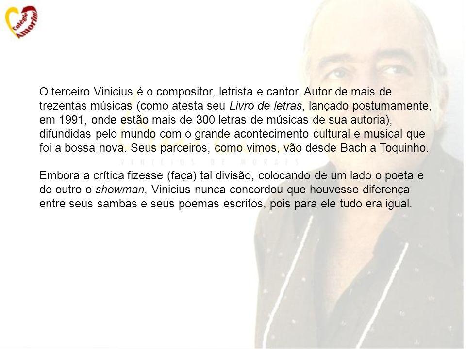 O terceiro Vinicius é o compositor, letrista e cantor