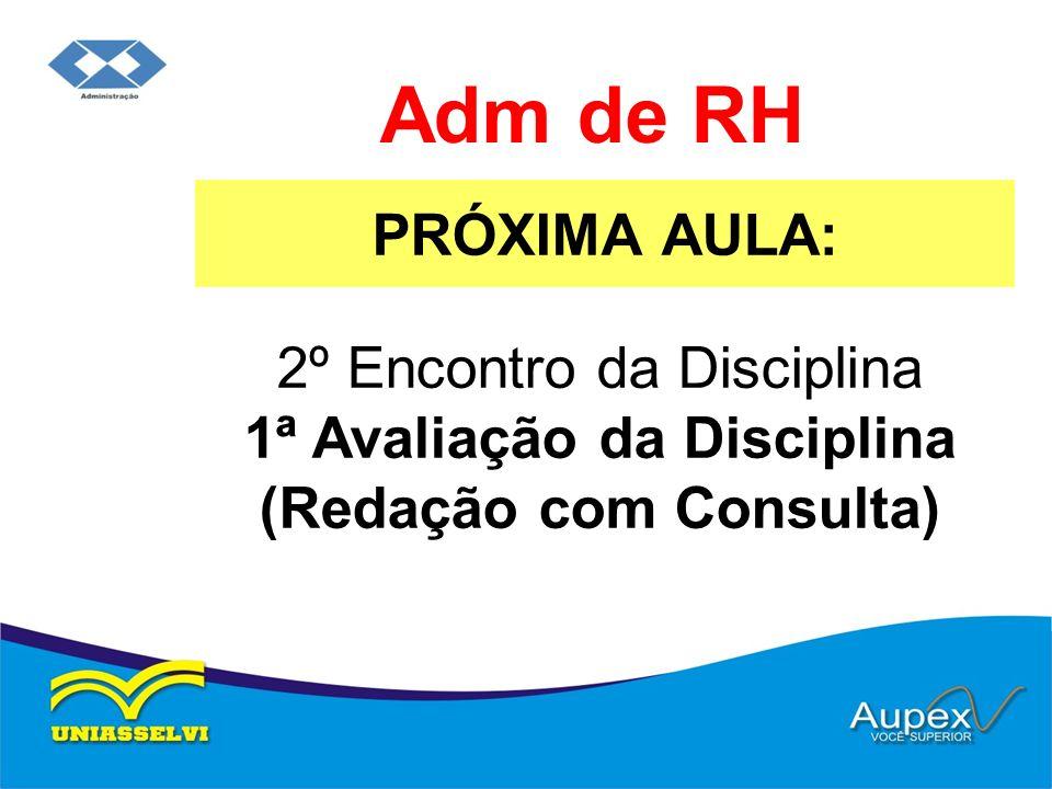 Adm de RH PRÓXIMA AULA: 2º Encontro da Disciplina 1ª Avaliação da Disciplina (Redação com Consulta)