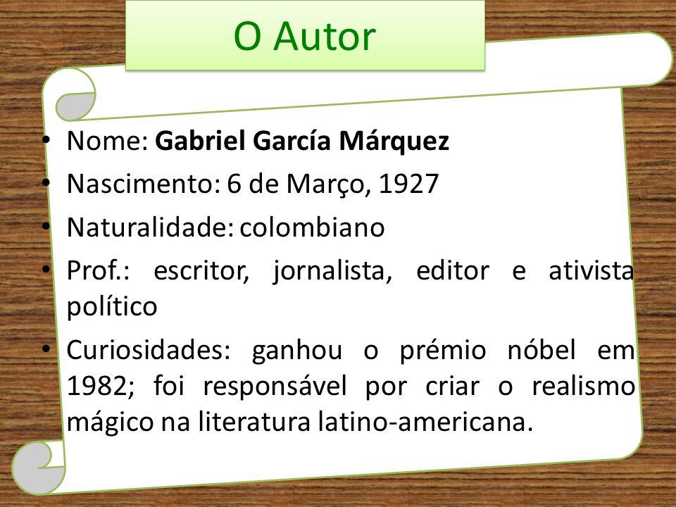 O Autor Nome: Gabriel García Márquez Nascimento: 6 de Março, 1927