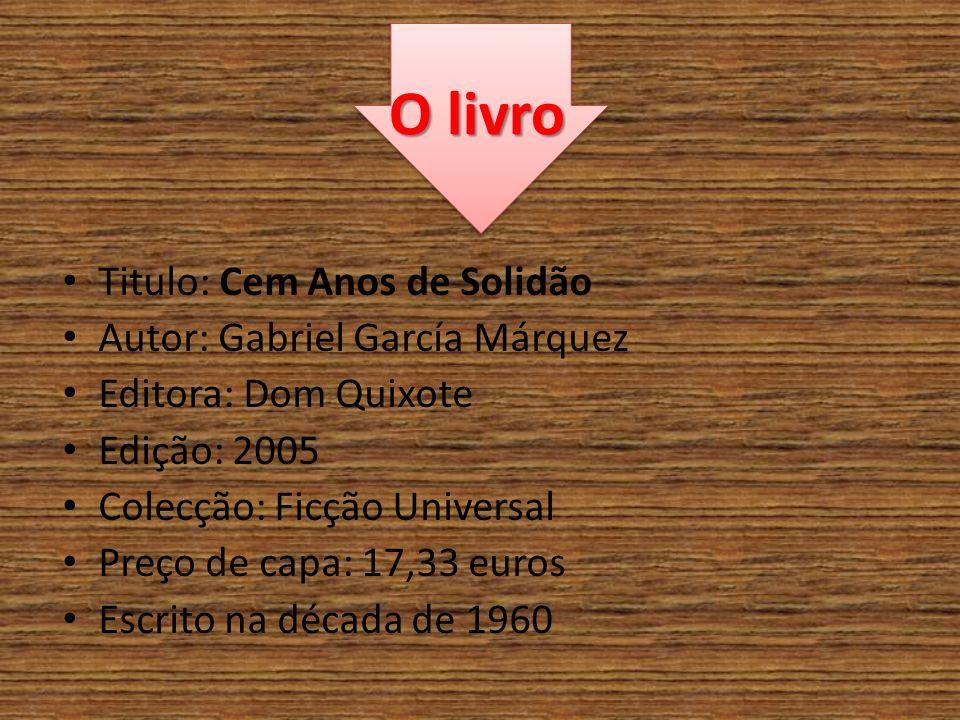 O livro Titulo: Cem Anos de Solidão Autor: Gabriel García Márquez