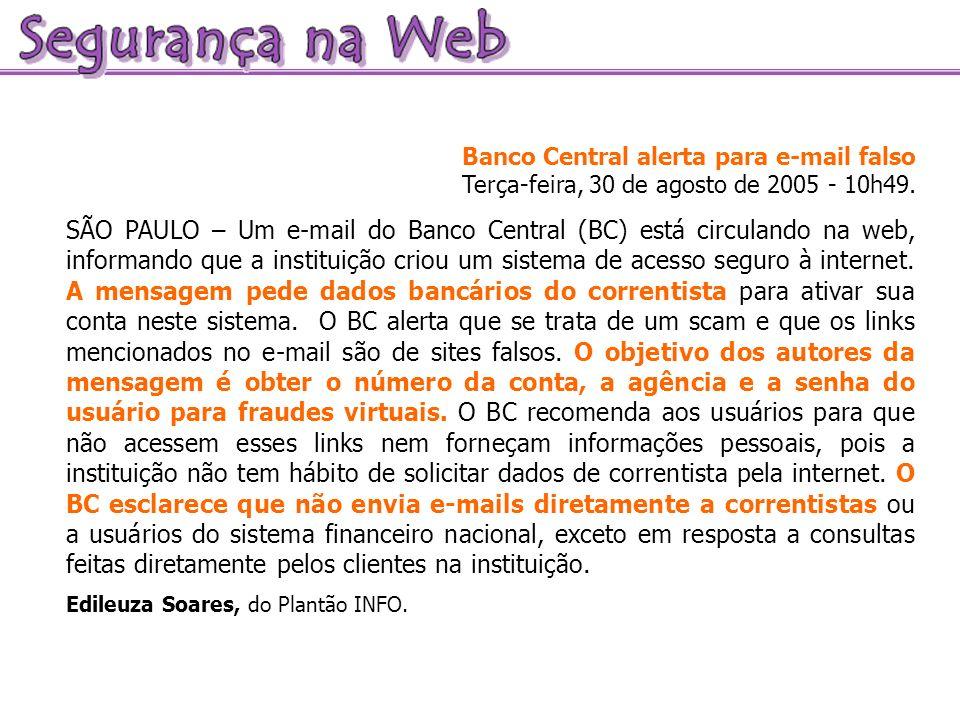 Banco Central alerta para e-mail falso Terça-feira, 30 de agosto de 2005 - 10h49.