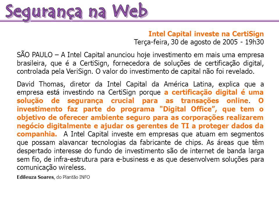 Intel Capital investe na CertiSign Terça-feira, 30 de agosto de 2005 - 19h30