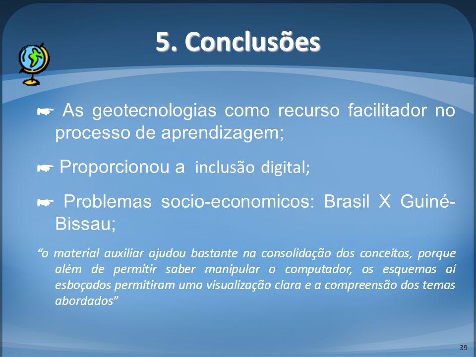 5. Conclusões ☛ As geotecnologias como recurso facilitador no processo de aprendizagem; ☛ Proporcionou a inclusão digital;