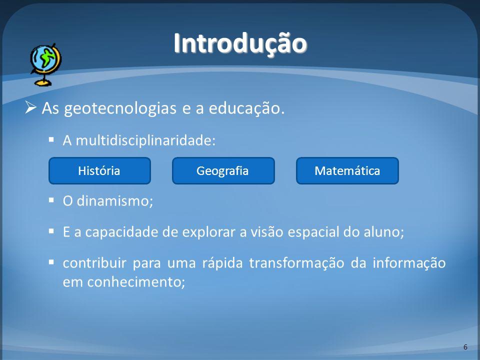 Introdução As geotecnologias e a educação. A multidisciplinaridade: