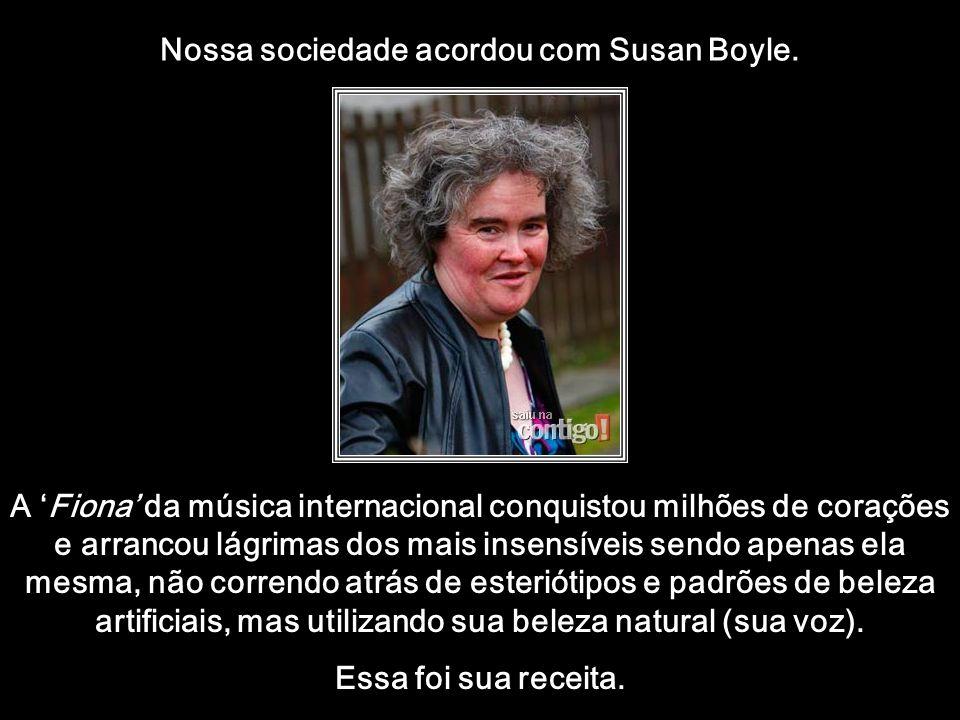Nossa sociedade acordou com Susan Boyle.