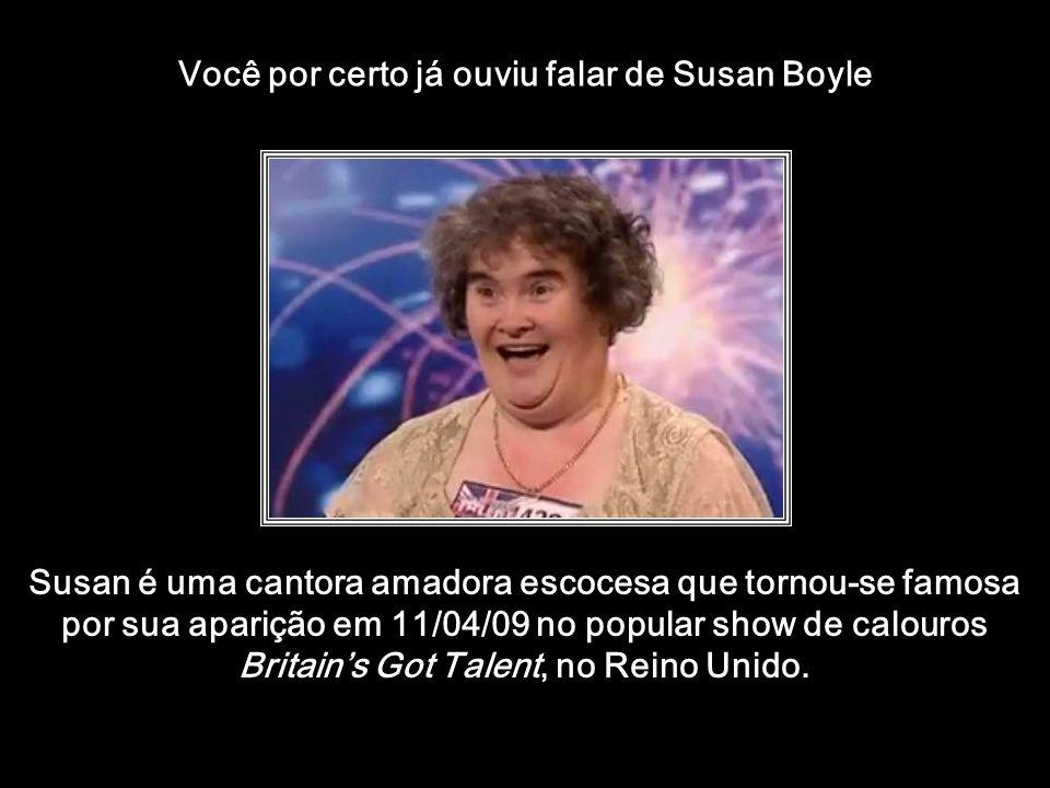 Você por certo já ouviu falar de Susan Boyle