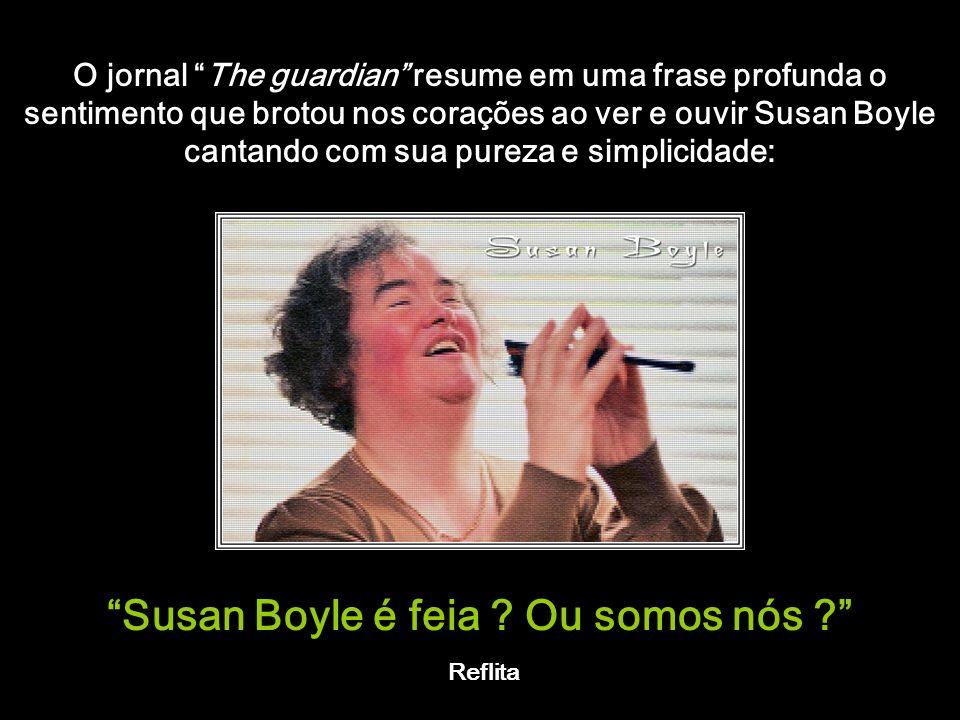 Susan Boyle é feia Ou somos nós