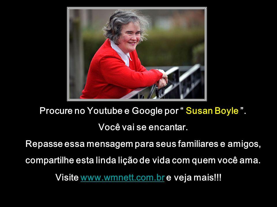 Procure no Youtube e Google por Susan Boyle . Você vai se encantar.