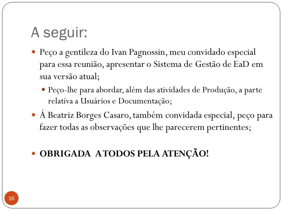 A seguir: Peço a gentileza do Ivan Pagnossin, meu convidado especial para essa reunião, apresentar o Sistema de Gestão de EaD em sua versão atual;