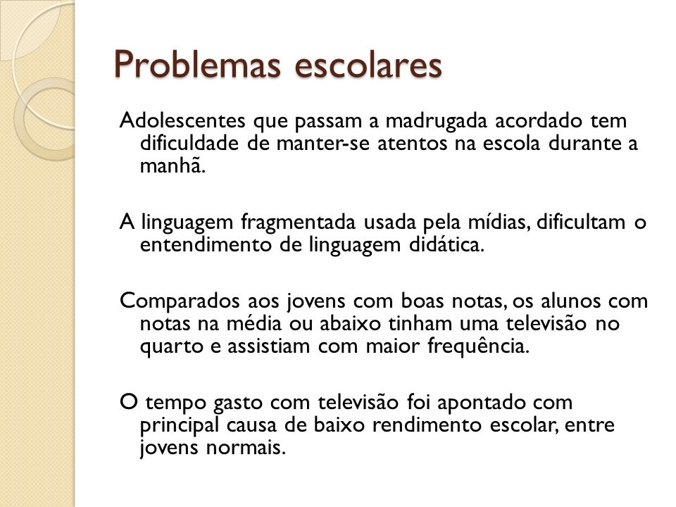 Problemas escolares Adolescentes que passam a madrugada acordado tem dificuldade de manter-se atentos na escola durante a manhã.