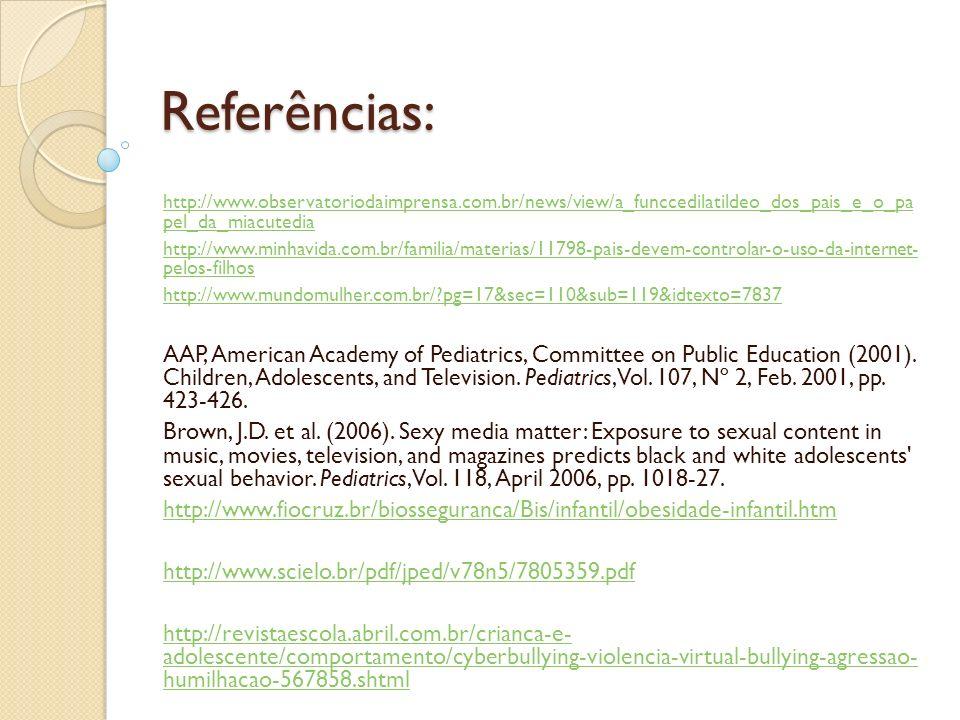Referências: http://www.observatoriodaimprensa.com.br/news/view/a_funccedilatildeo_dos_pais_e_o_pa pel_da_miacutedia.
