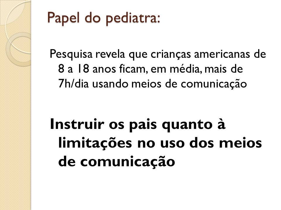 Instruir os pais quanto à limitações no uso dos meios de comunicação