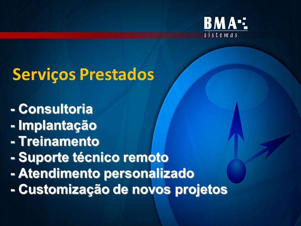 Serviços Prestados - Consultoria - Implantação - Treinamento - Suporte técnico remoto - Atendimento personalizado - Customização de novos projetos.