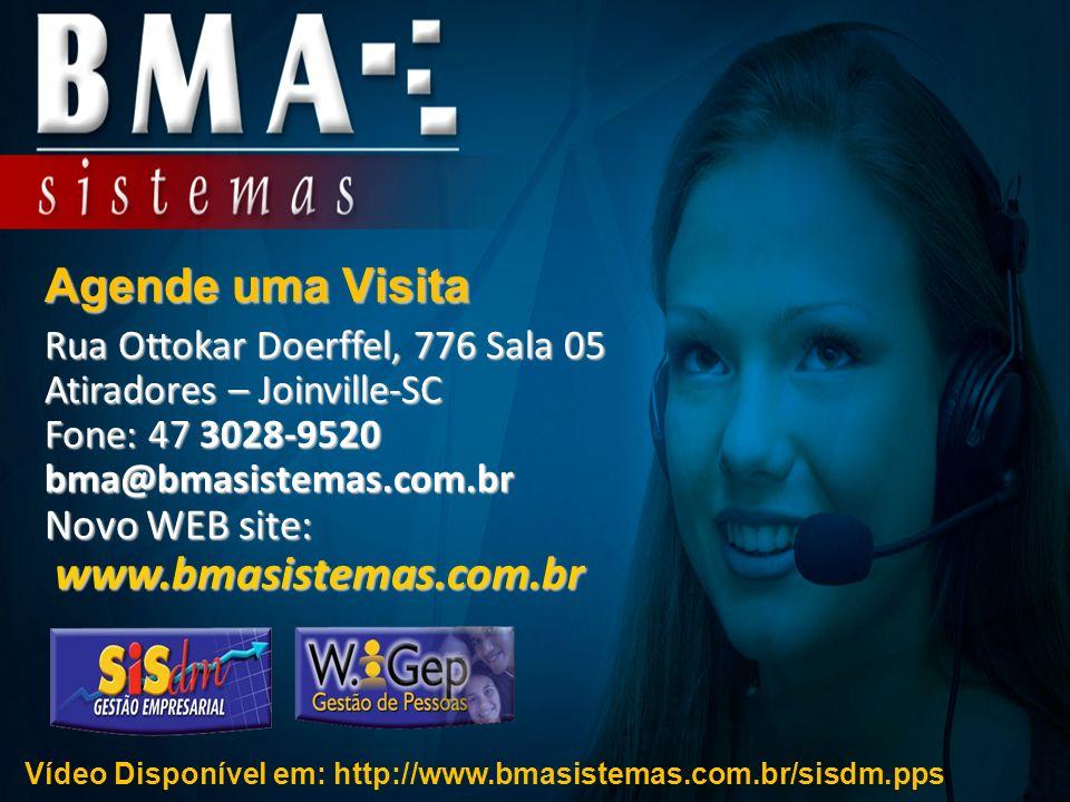 Agende uma Visita www.bmasistemas.com.br Novo WEB site: