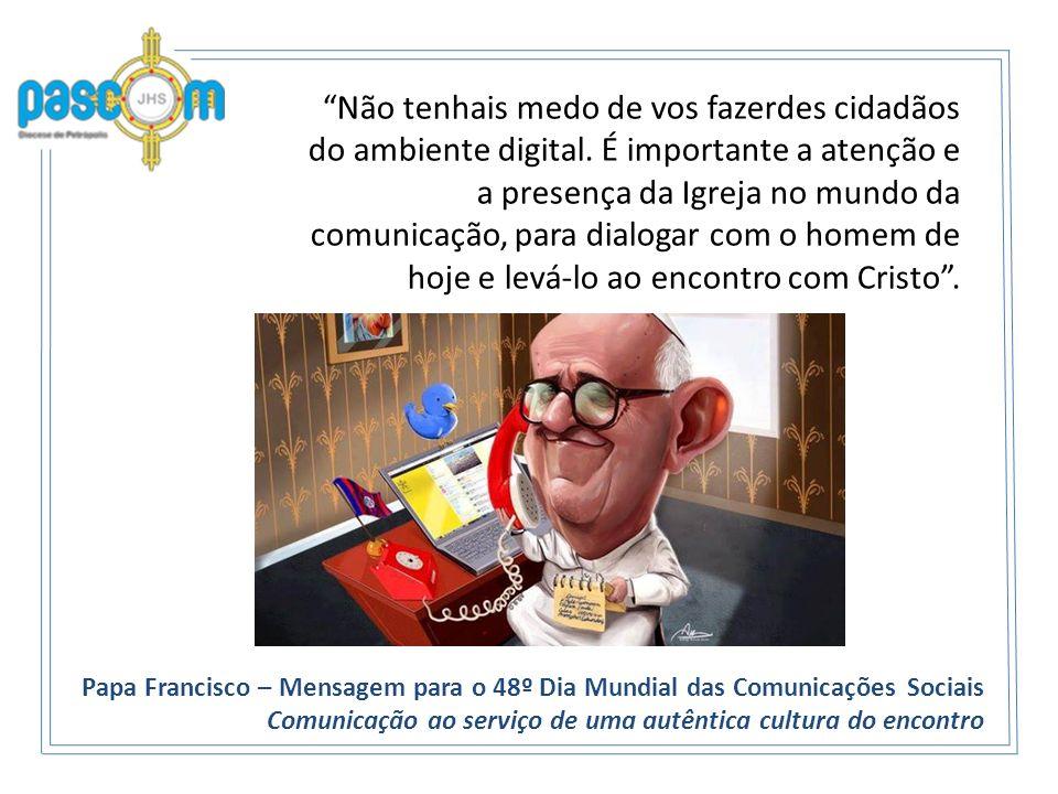 Não tenhais medo de vos fazerdes cidadãos do ambiente digital