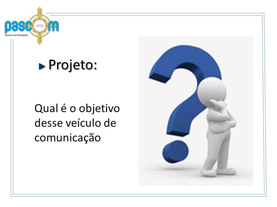 Projeto: Qual é o objetivo desse veículo de comunicação