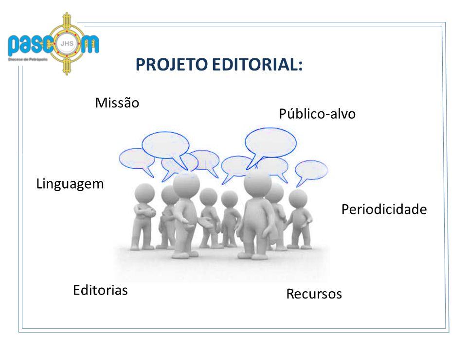 PROJETO EDITORIAL: Missão Público-alvo Linguagem Periodicidade