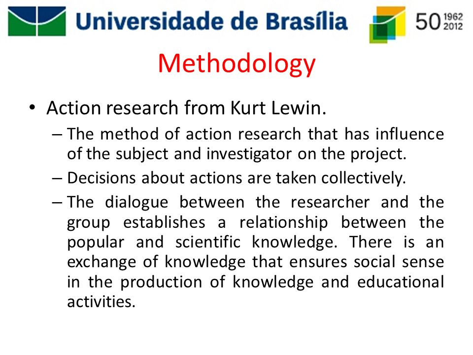 Methodology Action research from Kurt Lewin.