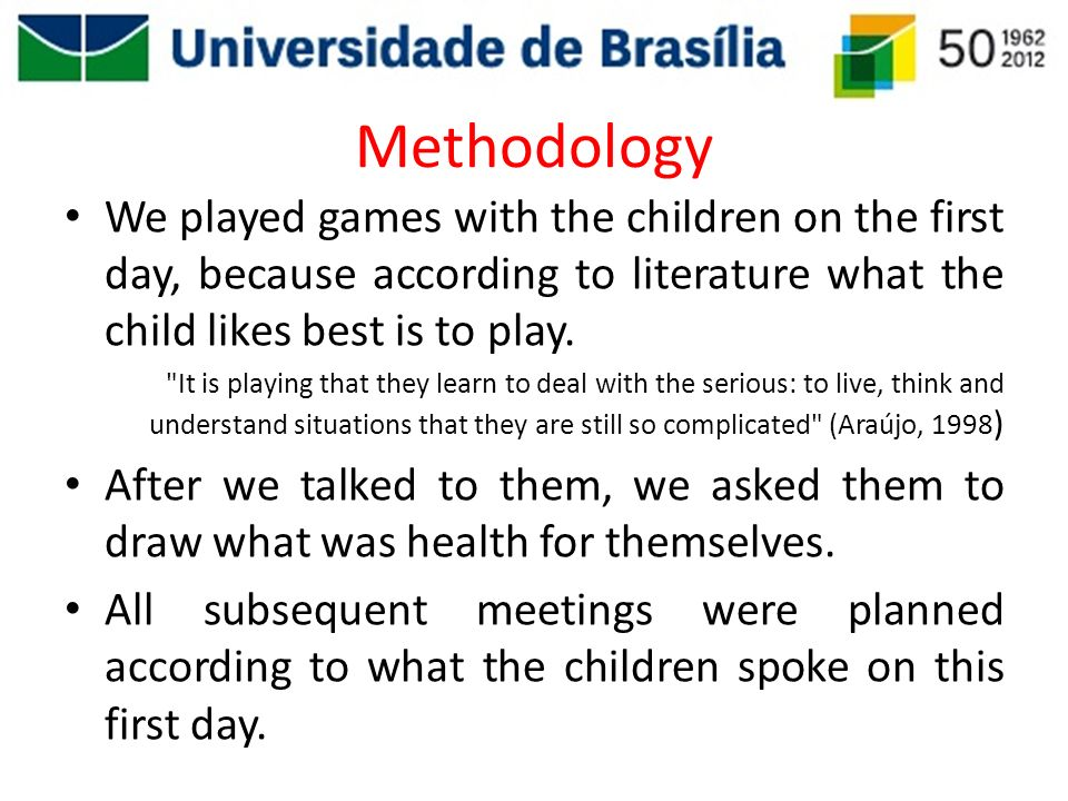 Methodology We played games with the children on the first day, because according to literature what the child likes best is to play.