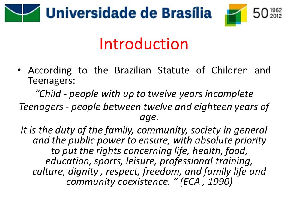 Introduction According to the Brazilian Statute of Children and Teenagers: Child - people with up to twelve years incomplete.