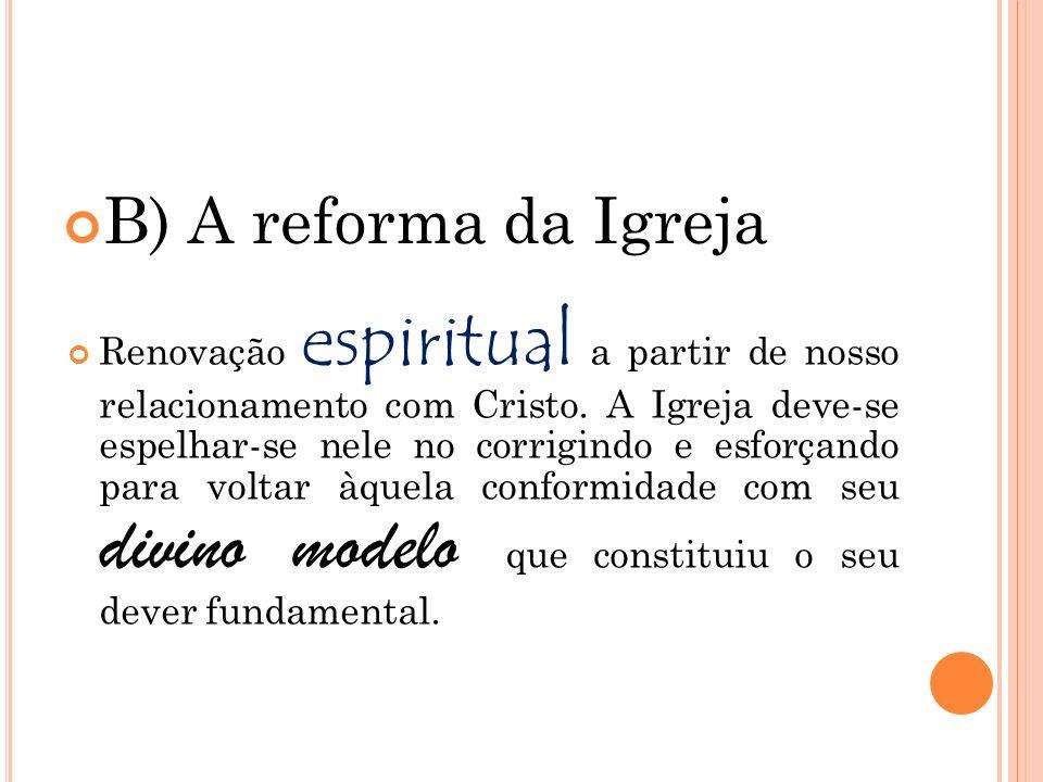 B) A reforma da Igreja