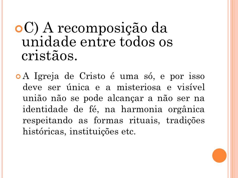 C) A recomposição da unidade entre todos os cristãos.