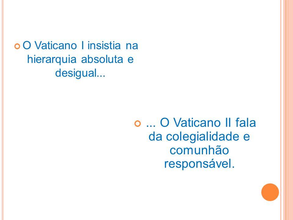 ... O Vaticano II fala da colegialidade e comunhão responsável.