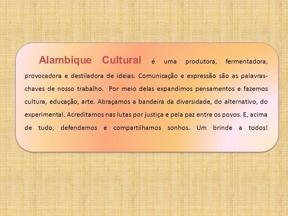 Alambique Cultural é uma produtora, fermentadora, provocadora e destiladora de ideias.