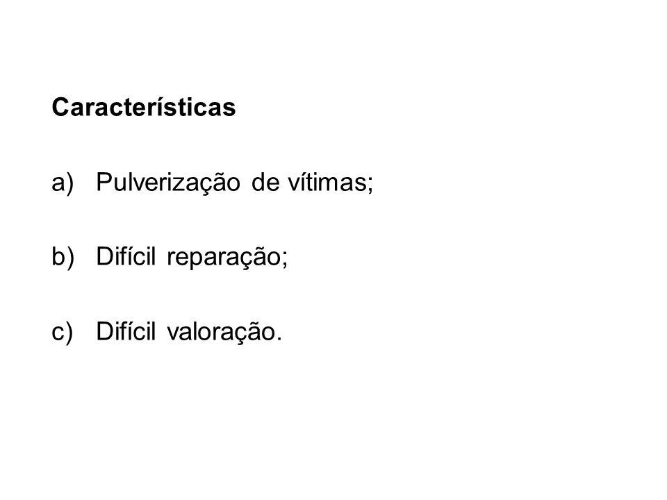 Características Pulverização de vítimas; Difícil reparação; Difícil valoração.