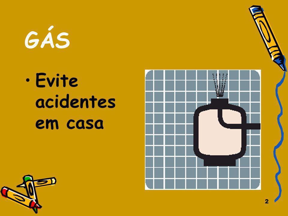 GÁS Evite acidentes em casa