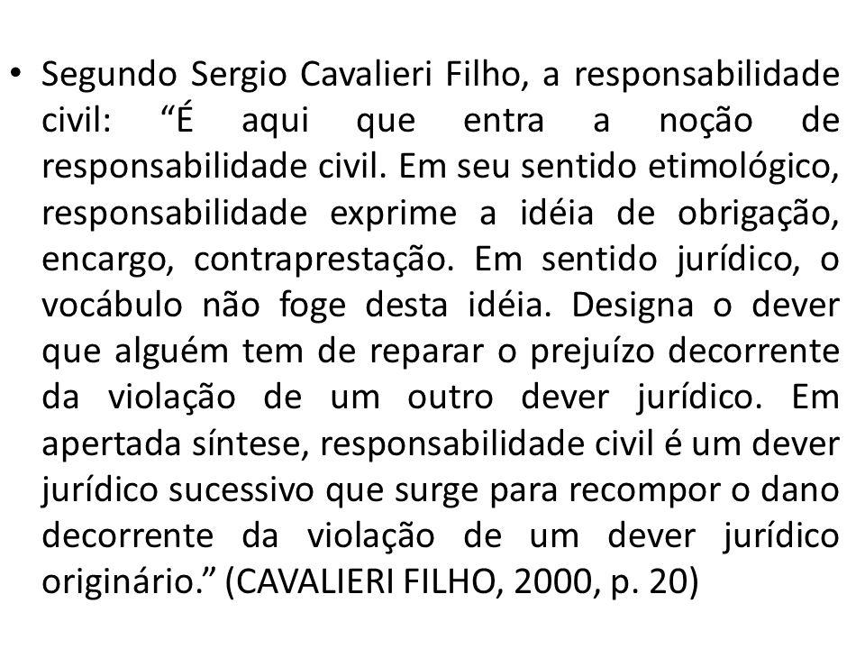 Segundo Sergio Cavalieri Filho, a responsabilidade civil: É aqui que entra a noção de responsabilidade civil.