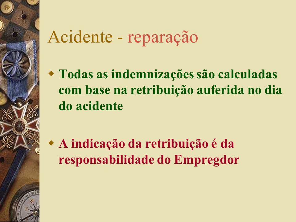 Acidente - reparação Todas as indemnizações são calculadas com base na retribuição auferida no dia do acidente.