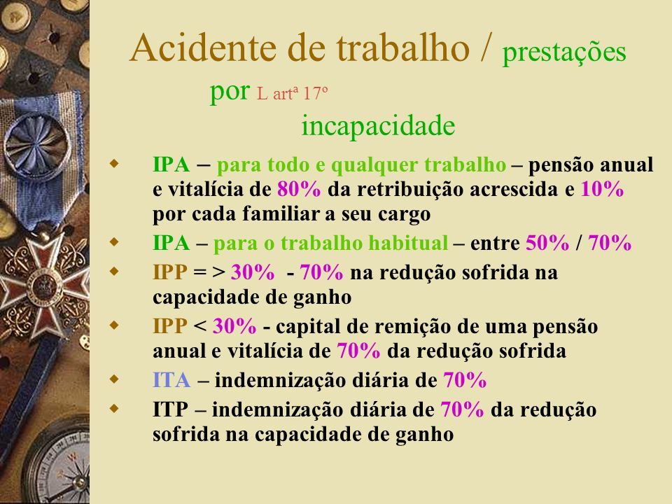 Acidente de trabalho / prestações por L artª 17º incapacidade