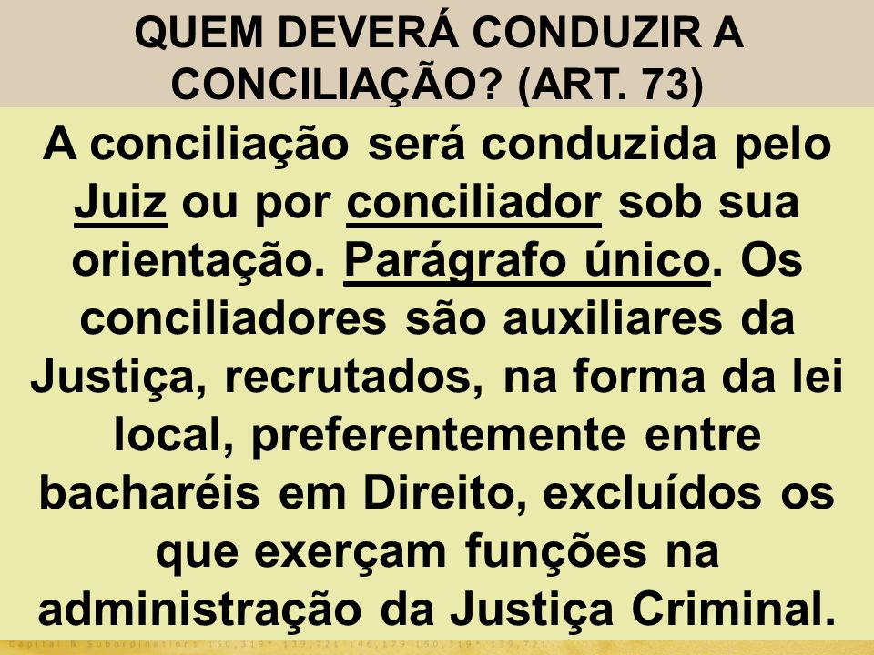QUEM DEVERÁ CONDUZIR A CONCILIAÇÃO (ART. 73)