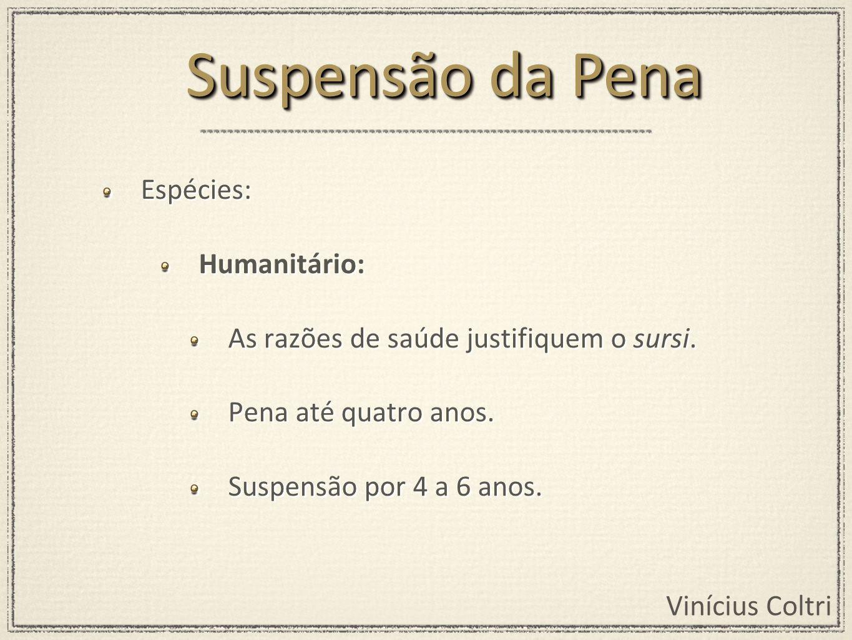 Suspensão da Pena Espécies: Humanitário: