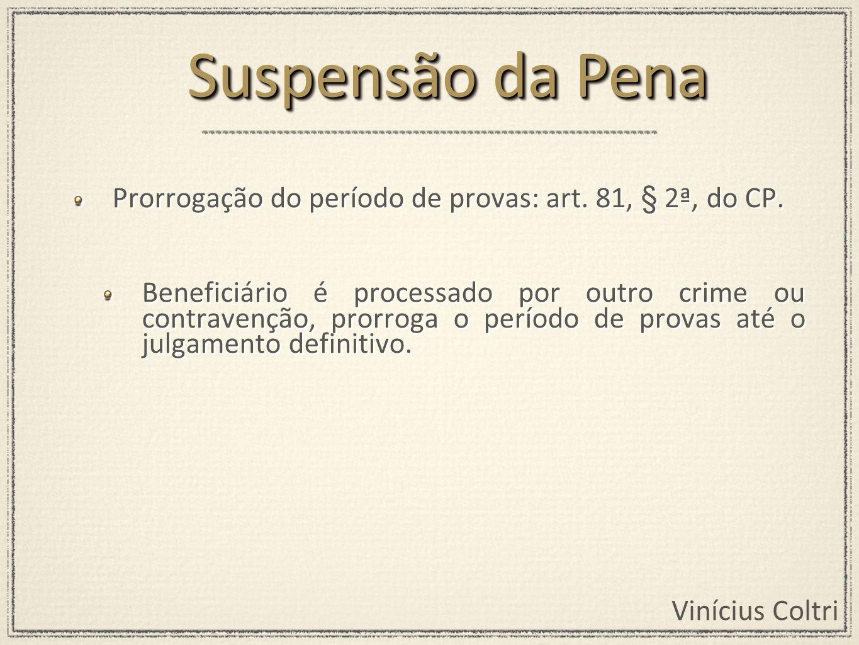 Suspensão da Pena Prorrogação do período de provas: art. 81, § 2ª, do CP.