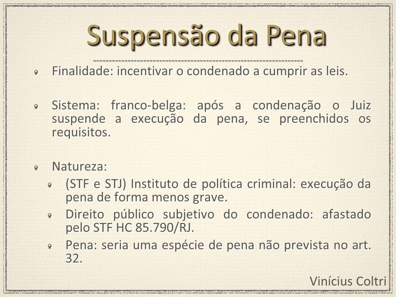Suspensão da Pena Finalidade: incentivar o condenado a cumprir as leis.