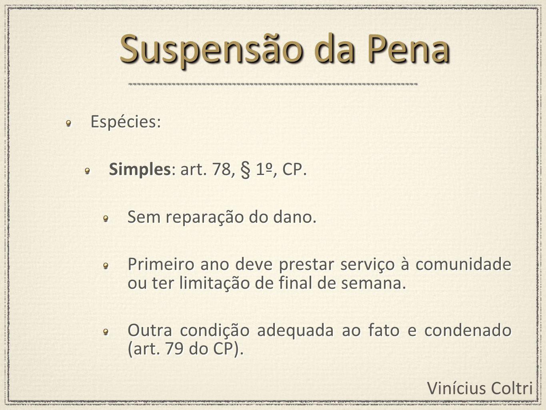Suspensão da Pena Espécies: Simples: art. 78, § 1º, CP.
