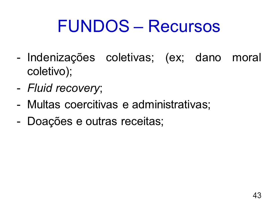 FUNDOS – Recursos Indenizações coletivas; (ex; dano moral coletivo);