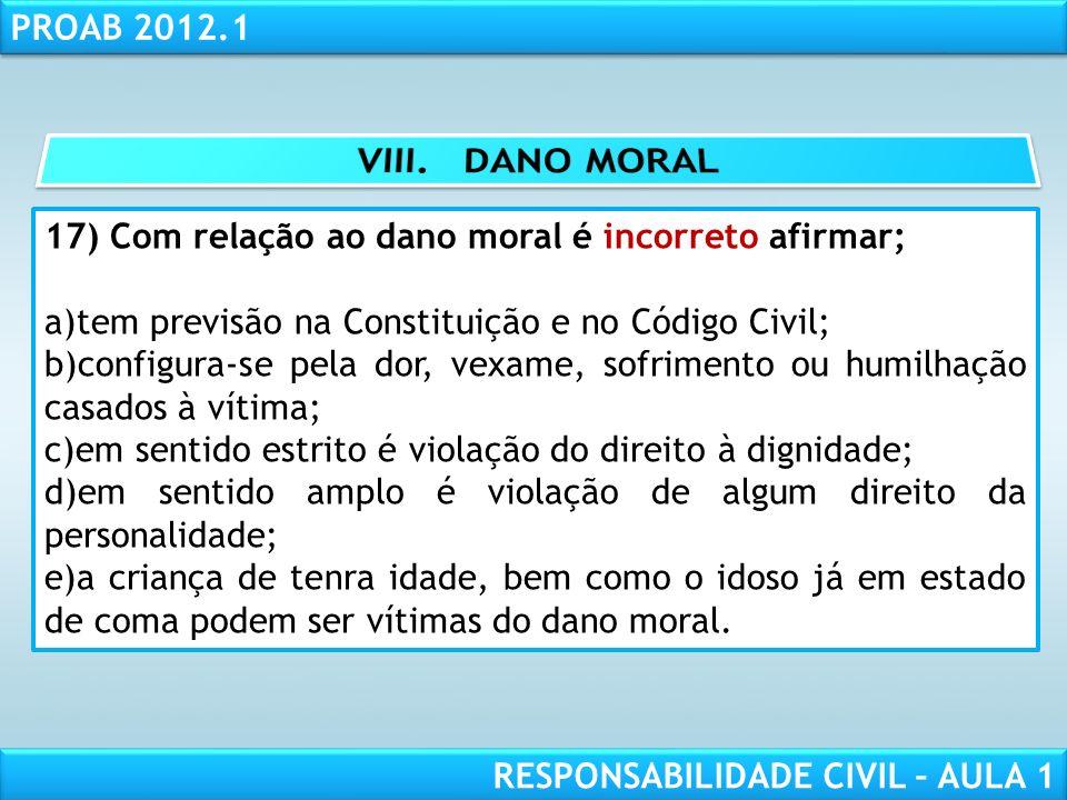 VIII. DANO MORAL 17) Com relação ao dano moral é incorreto afirmar;