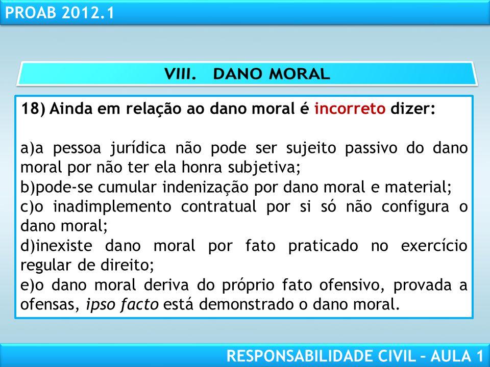 VIII. DANO MORAL 18) Ainda em relação ao dano moral é incorreto dizer: