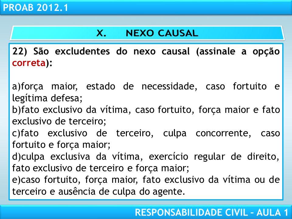 X. NEXO CAUSAL 22) São excludentes do nexo causal (assinale a opção correta):