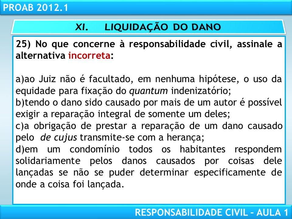 XI. LIQUIDAÇÃO DO DANO 25) No que concerne à responsabilidade civil, assinale a alternativa incorreta: