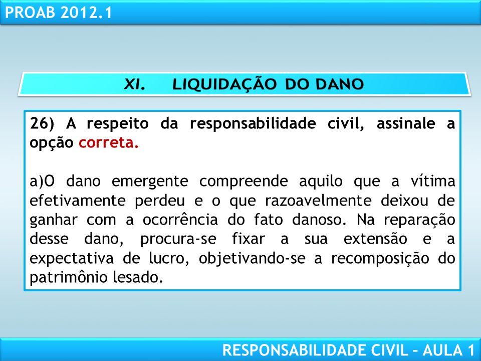 XI. LIQUIDAÇÃO DO DANO 26) A respeito da responsabilidade civil, assinale a opção correta.