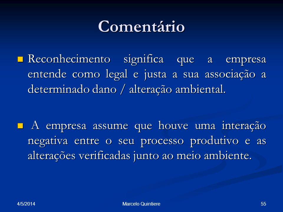 Comentário Reconhecimento significa que a empresa entende como legal e justa a sua associação a determinado dano / alteração ambiental.
