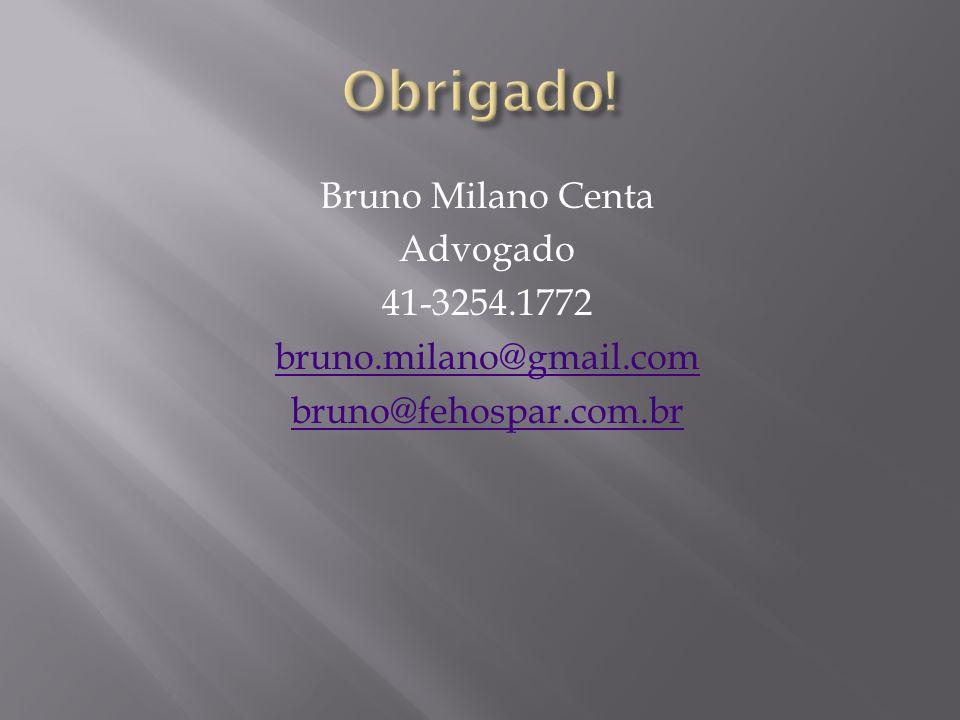 Obrigado! Bruno Milano Centa Advogado 41-3254.1772 bruno.milano@gmail.com bruno@fehospar.com.br