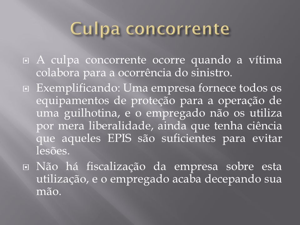 Culpa concorrente A culpa concorrente ocorre quando a vítima colabora para a ocorrência do sinistro.