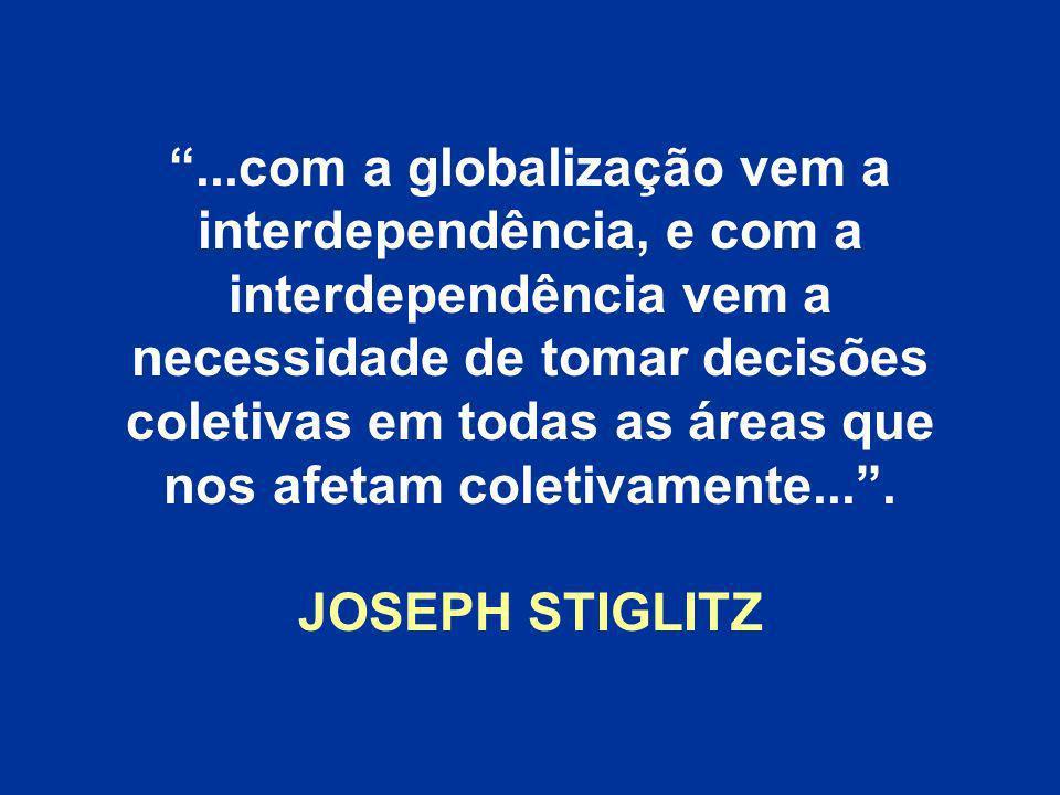 ...com a globalização vem a interdependência, e com a interdependência vem a necessidade de tomar decisões coletivas em todas as áreas que nos afetam coletivamente... .