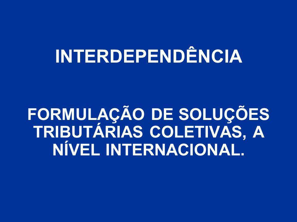 INTERDEPENDÊNCIA FORMULAÇÃO DE SOLUÇÕES TRIBUTÁRIAS COLETIVAS, A NÍVEL INTERNACIONAL.